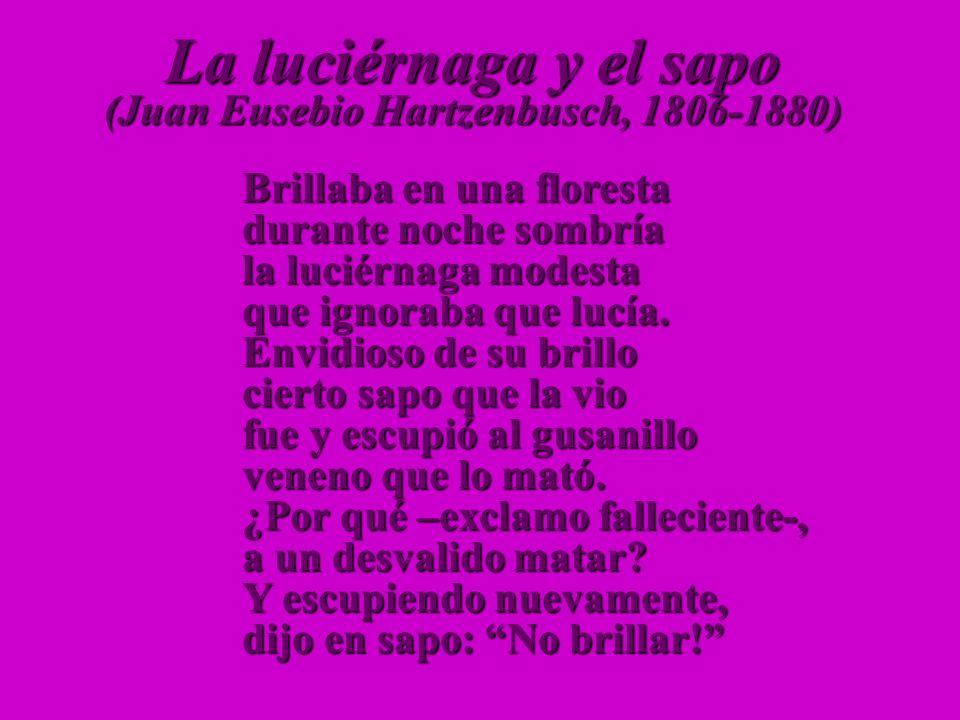La luciérnaga y el sapo (Juan Eusebio Hartzenbusch, 1806-1880) Brillaba en una floresta durante noche sombría la luciérnaga modesta que ignoraba que lucía.