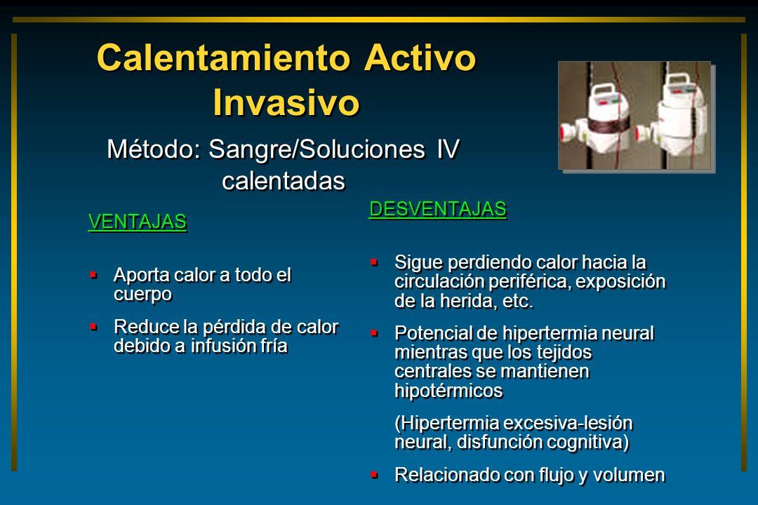 Calentamiento Activo Invasivo VENTAJAS Aporta calor a todo el cuerpo Reduce la pérdida de calor debido a infusión fría VENTAJAS Aporta calor a todo el