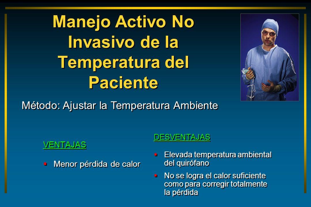 Manejo Activo No Invasivo de la Temperatura del Paciente VENTAJAS Menor pérdida de calor VENTAJAS Menor pérdida de calor DESVENTAJAS Elevada temperatu