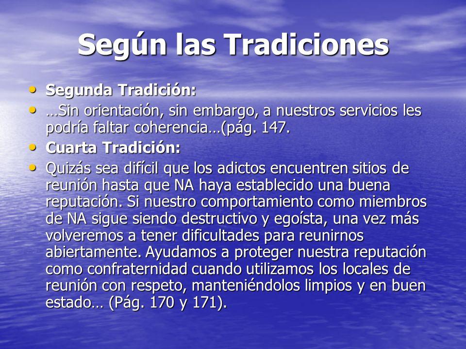 Según las Tradiciones Segunda Tradición: Segunda Tradición: …Sin orientación, sin embargo, a nuestros servicios les podría faltar coherencia…(pág. 147