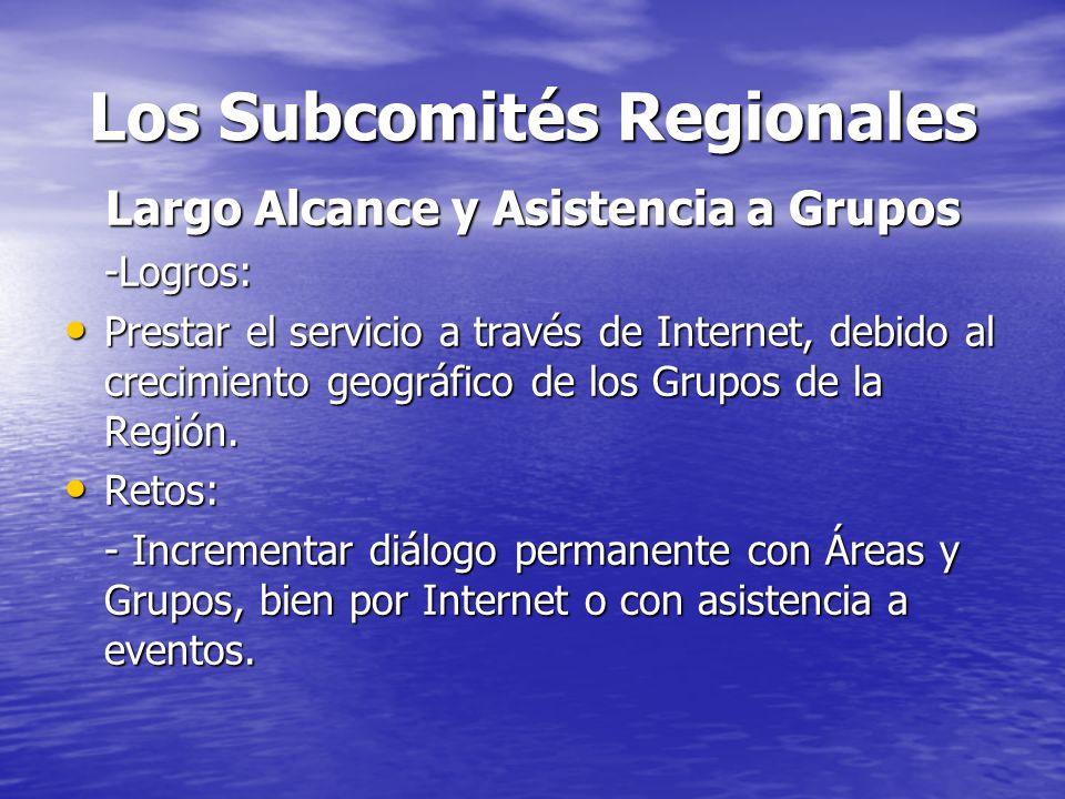 Los Subcomités Regionales Largo Alcance y Asistencia a Grupos -Logros: Prestar el servicio a través de Internet, debido al crecimiento geográfico de l