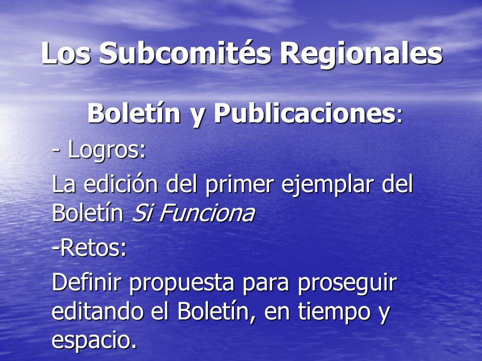 Los Subcomités Regionales Boletín y Publicaciones : - Logros: La edición del primer ejemplar del Boletín Si Funciona -Retos: Definir propuesta para pr