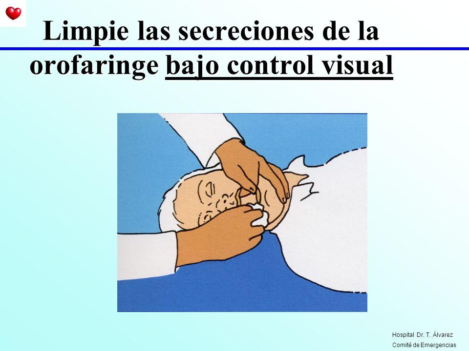Limpie las secreciones de la orofaringe bajo control visual Hospital Dr. T. Álvarez Comité de Emergencias