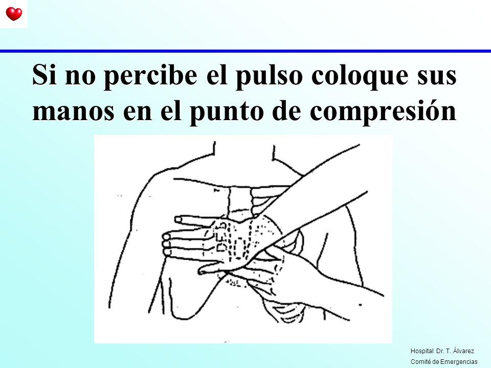 Si no percibe el pulso coloque sus manos en el punto de compresión Hospital Dr. T. Álvarez Comité de Emergencias