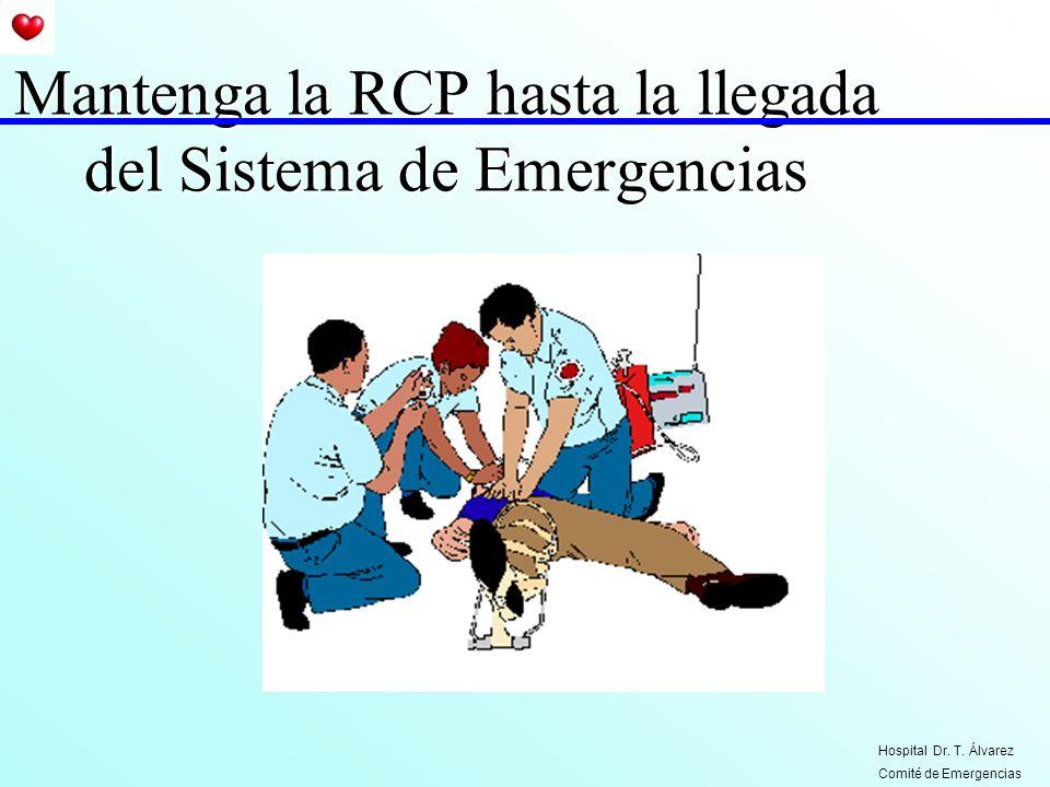Mantenga la RCP hasta la llegada del Sistema de Emergencias Hospital Dr. T. Álvarez Comité de Emergencias