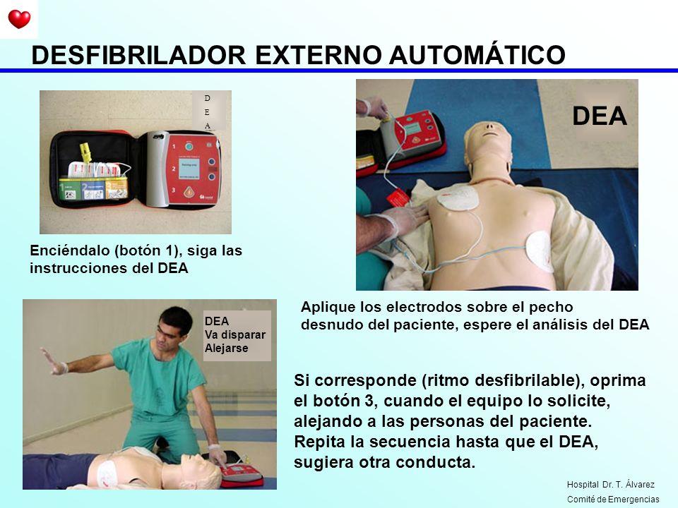 DESFIBRILADOR EXTERNO AUTOMÁTICO Enciéndalo (botón 1), siga las instrucciones del DEA Aplique los electrodos sobre el pecho desnudo del paciente, espe