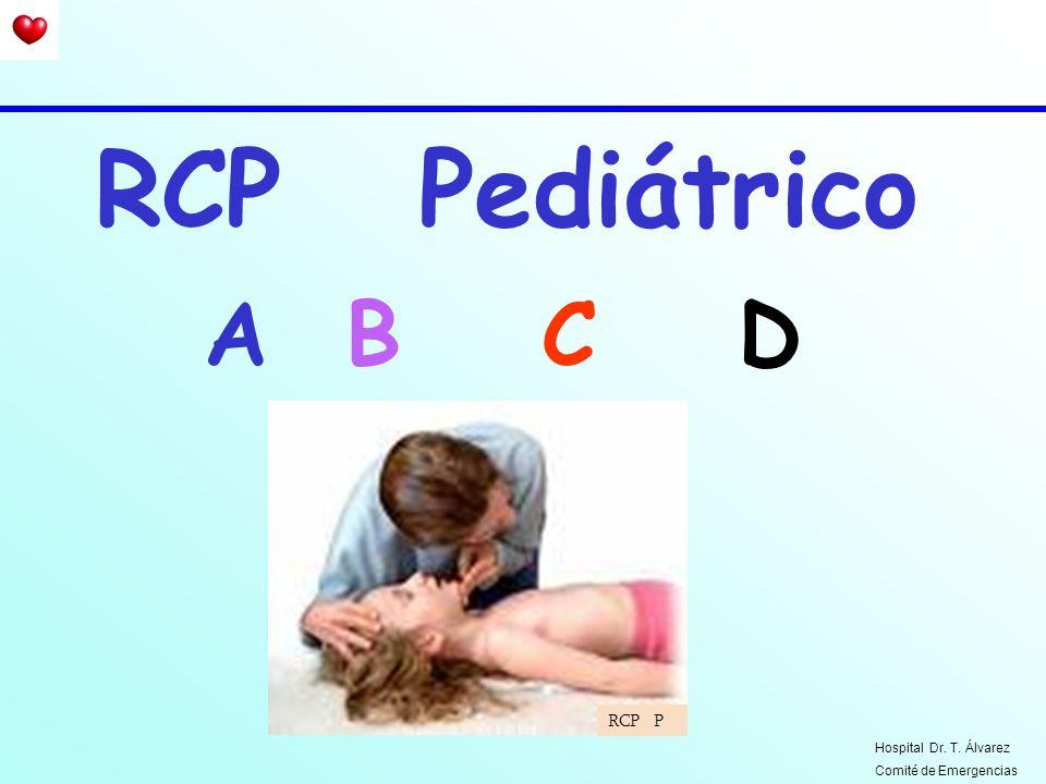 RCP Pediátrico A B C D RCP P Hospital Dr. T. Álvarez Comité de Emergencias