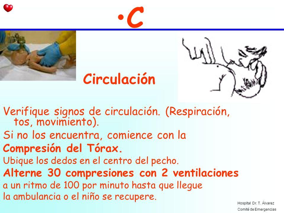 C Circulación Verifique signos de circulación. (Respiración, tos, movimiento). Si no los encuentra, comience con la Compresión del Tórax. Ubique los d