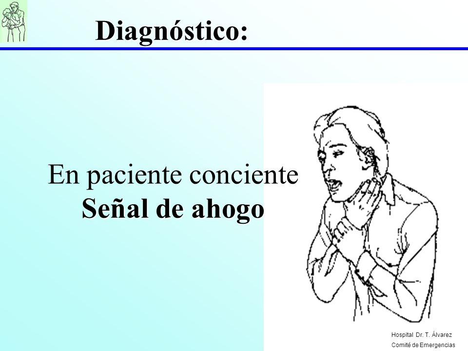 Señal de ahogo En paciente conciente Señal de ahogo Diagnóstico: Hospital Dr. T. Álvarez Comité de Emergencias