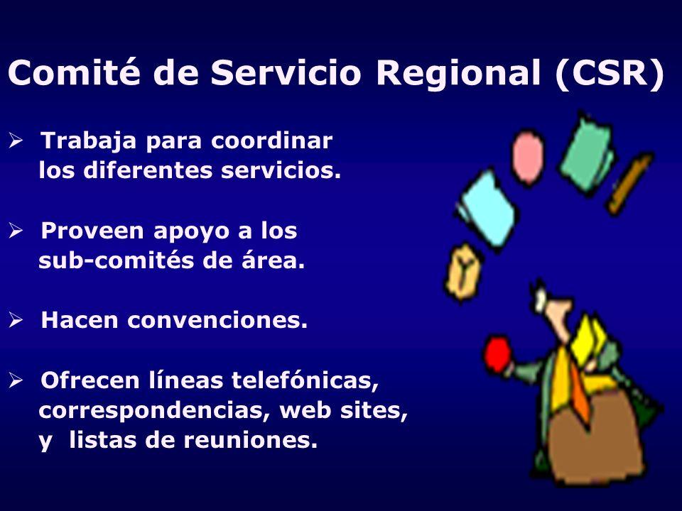 Comité de Servicio Regional (CSR) Trabaja para coordinar los diferentes servicios. Proveen apoyo a los sub-comités de área. Hacen convenciones. Ofrece