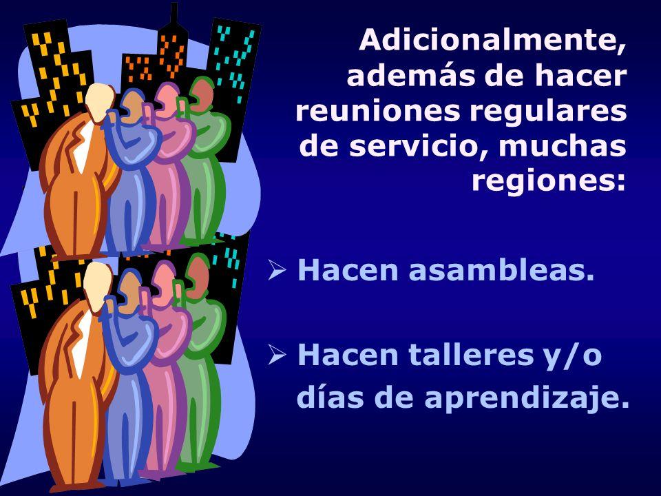 Adicionalmente, además de hacer reuniones regulares de servicio, muchas regiones: Hacen asambleas. Hacen talleres y/o días de aprendizaje.