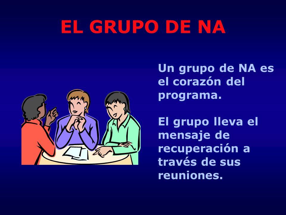 EL GRUPO DE NA Un grupo de NA es el corazón del programa. El grupo lleva el mensaje de recuperación a través de sus reuniones.