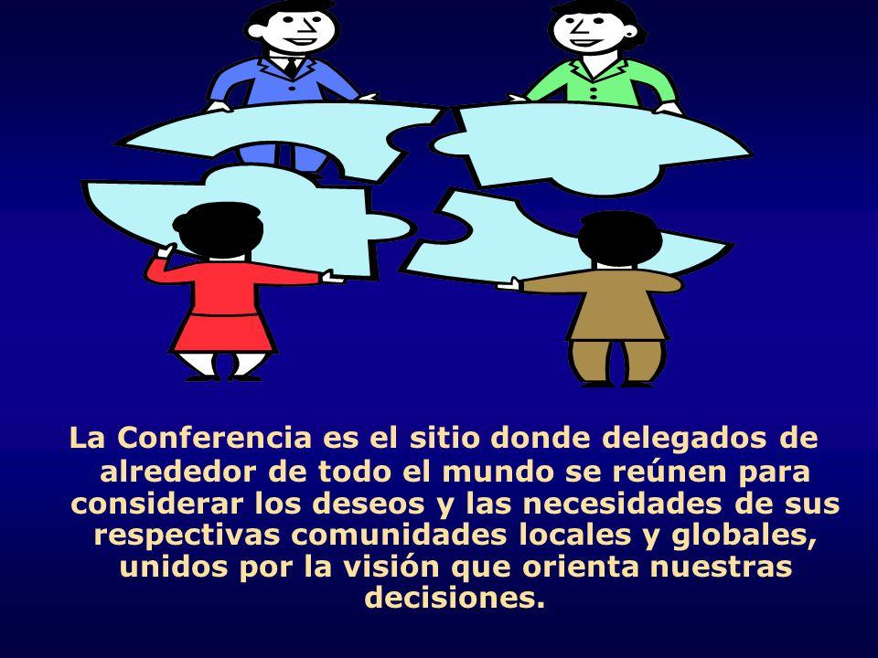 La Conferencia es el sitio donde delegados de alrededor de todo el mundo se reúnen para considerar los deseos y las necesidades de sus respectivas com