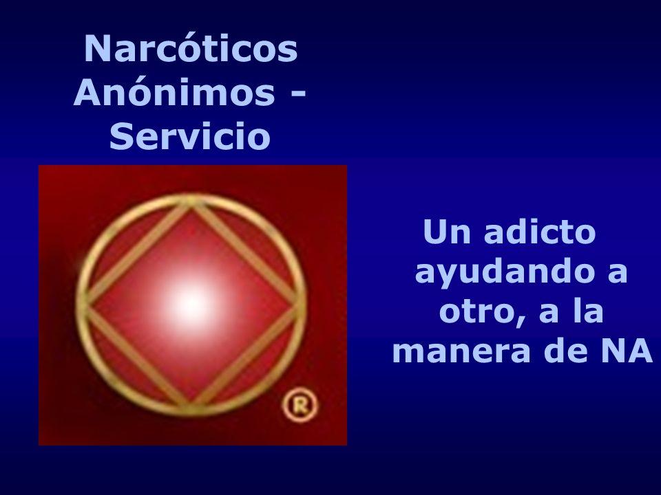 Narcóticos Anónimos - Servicio Un adicto ayudando a otro, a la manera de NA