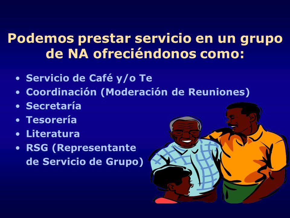 Podemos prestar servicio en un grupo de NA ofreciéndonos como: Servicio de Café y/o Te Coordinación (Moderación de Reuniones) Secretaría Tesorería Lit