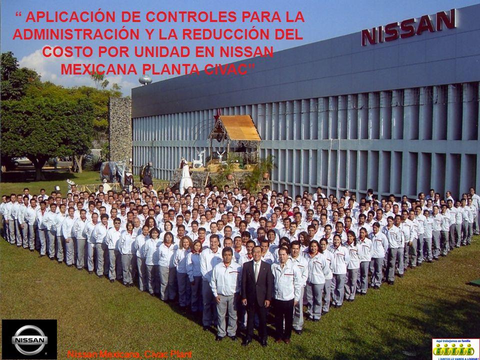 Nissan Mexicana, Civac Plant APLICACIÓN DE CONTROLES PARA LA ADMINISTRACIÓN Y LA REDUCCIÓN DEL COSTO POR UNIDAD EN NISSAN MEXICANA PLANTA CIVAC