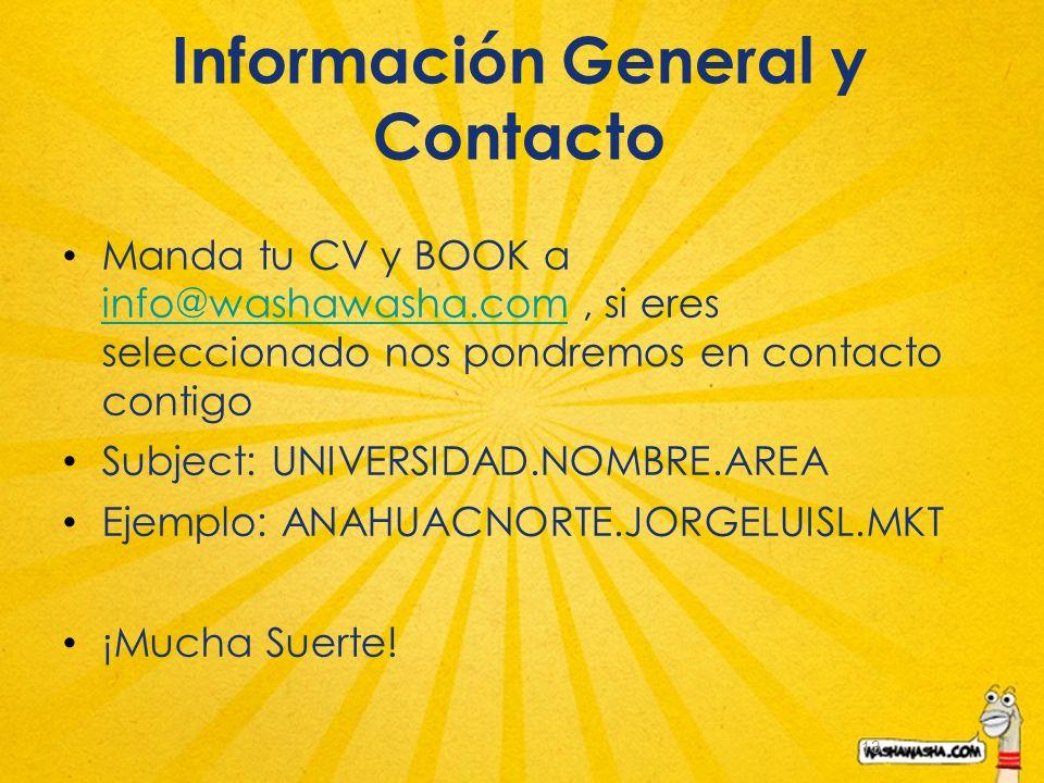 13 Información General y Contacto Manda tu CV y BOOK a info@washawasha.com, si eres seleccionado nos pondremos en contacto contigo info@washawasha.com