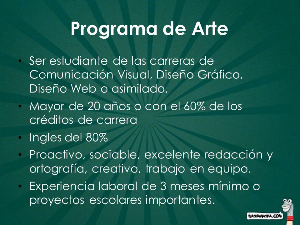 9 Programa de Arte Ser estudiante de las carreras de Comunicación Visual, Diseño Gráfico, Diseño Web o asimilado. Mayor de 20 años o con el 60% de los
