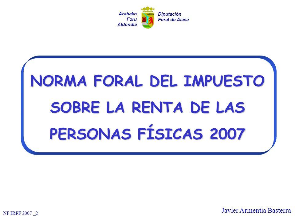 NF IRPF 2007 _2 Javier Armentia Basterra NORMA FORAL DEL IMPUESTO SOBRE LA RENTA DE LAS PERSONAS FÍSICAS 2007 Arabako Foru Aldundia Diputación Foral d
