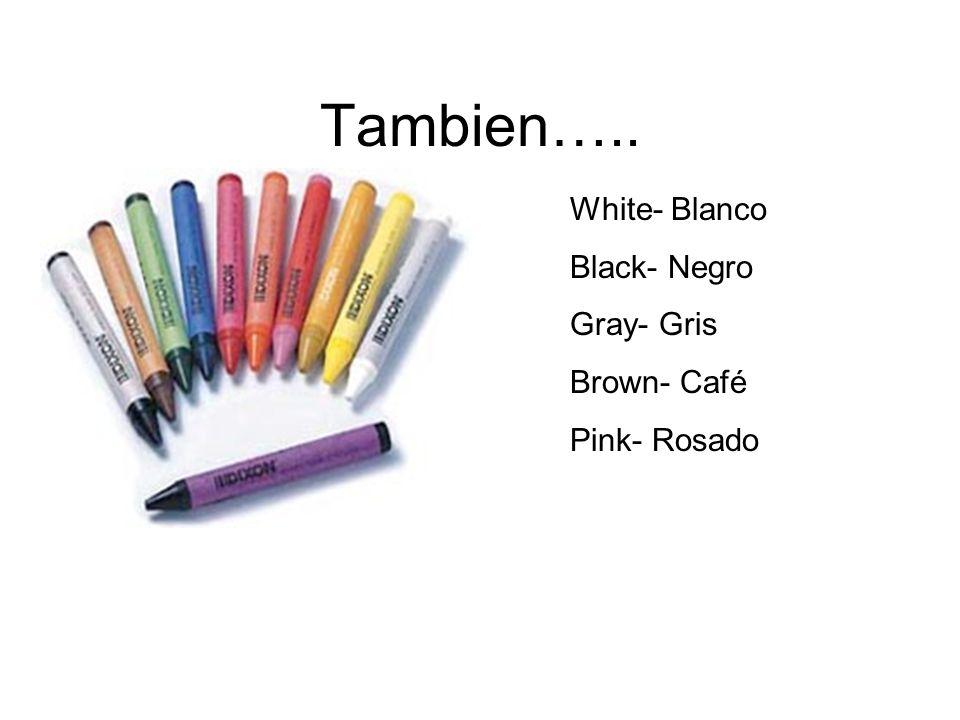 Tambien….. White- Blanco Black- Negro Gray- Gris Brown- Café Pink- Rosado