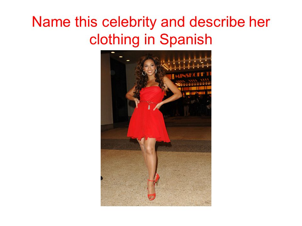 Name this celebrity and describe her clothing in Spanish