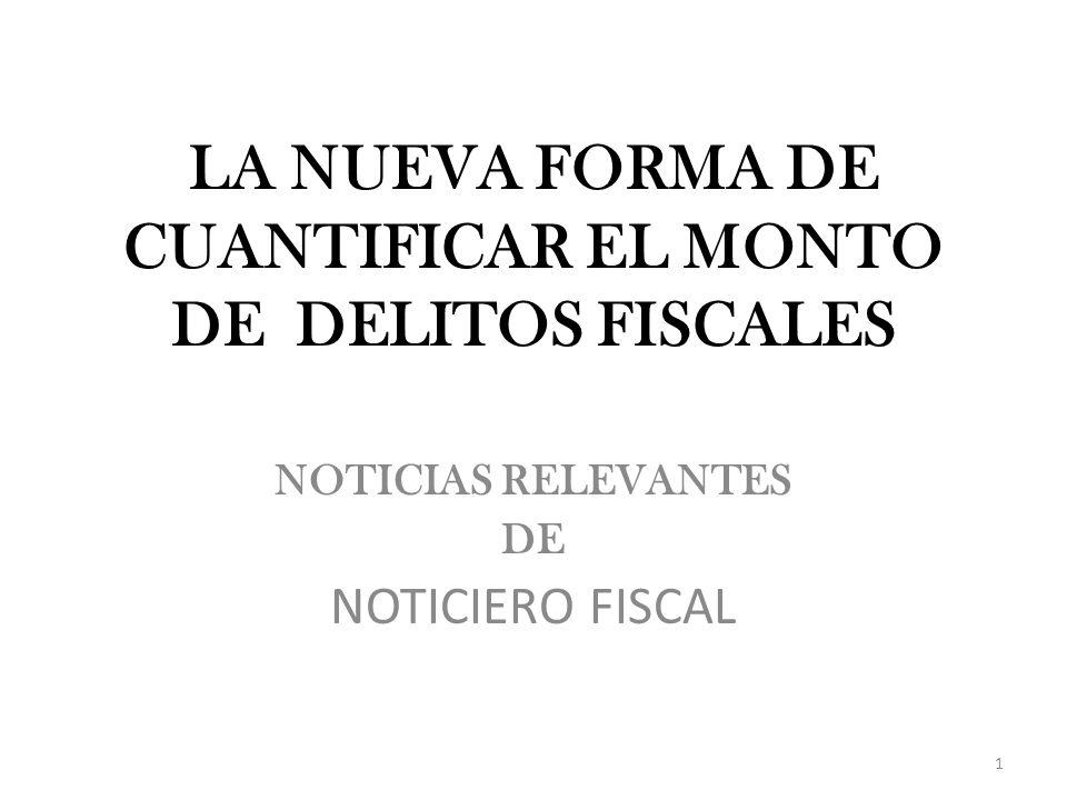 LA NUEVA FORMA DE CUANTIFICAR EL MONTO DE DELITOS FISCALES NOTICIAS RELEVANTES DE NOTICIERO FISCAL 1