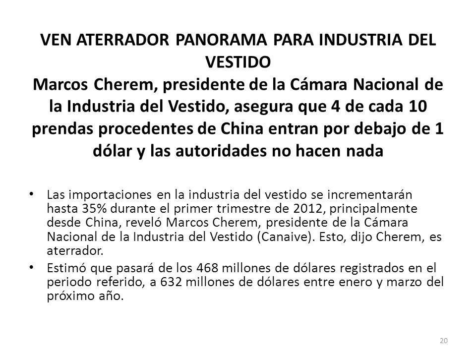 VEN ATERRADOR PANORAMA PARA INDUSTRIA DEL VESTIDO Marcos Cherem, presidente de la Cámara Nacional de la Industria del Vestido, asegura que 4 de cada 1