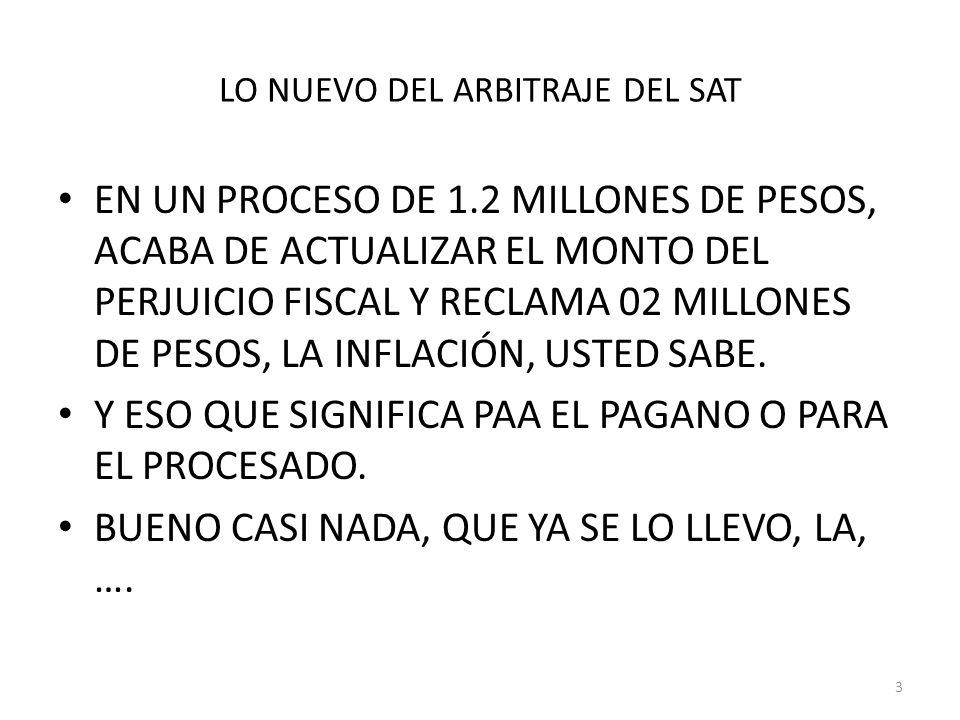 LO NUEVO DEL ARBITRAJE DEL SAT EN UN PROCESO DE 1.2 MILLONES DE PESOS, ACABA DE ACTUALIZAR EL MONTO DEL PERJUICIO FISCAL Y RECLAMA 02 MILLONES DE PESO