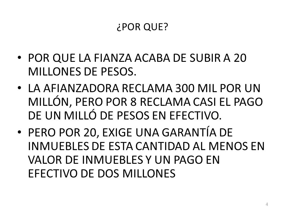 ¿POR QUE. POR QUE LA FIANZA ACABA DE SUBIR A 20 MILLONES DE PESOS.