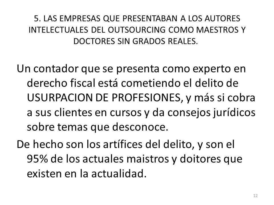 5. LAS EMPRESAS QUE PRESENTABAN A LOS AUTORES INTELECTUALES DEL OUTSOURCING COMO MAESTROS Y DOCTORES SIN GRADOS REALES. Un contador que se presenta co