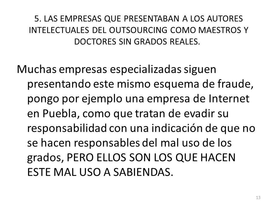 5. LAS EMPRESAS QUE PRESENTABAN A LOS AUTORES INTELECTUALES DEL OUTSOURCING COMO MAESTROS Y DOCTORES SIN GRADOS REALES. Muchas empresas especializadas