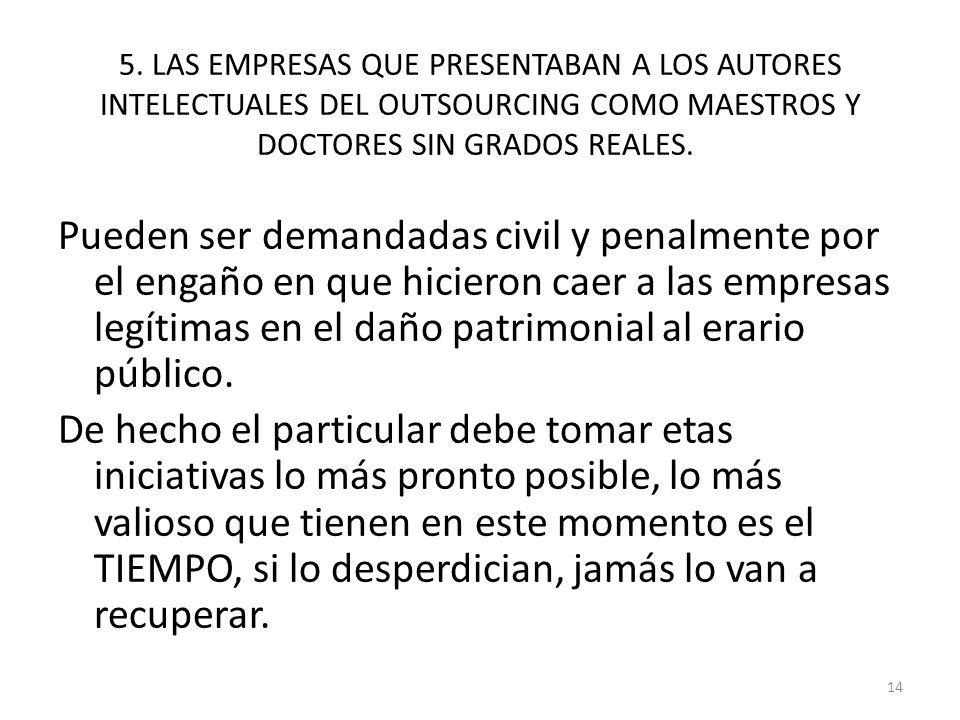 5. LAS EMPRESAS QUE PRESENTABAN A LOS AUTORES INTELECTUALES DEL OUTSOURCING COMO MAESTROS Y DOCTORES SIN GRADOS REALES. Pueden ser demandadas civil y
