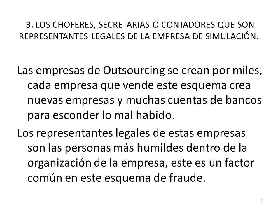 3. LOS CHOFERES, SECRETARIAS O CONTADORES QUE SON REPRESENTANTES LEGALES DE LA EMPRESA DE SIMULACIÓN. Las empresas de Outsourcing se crean por miles,