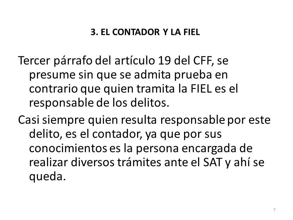 3. EL CONTADOR Y LA FIEL Tercer párrafo del artículo 19 del CFF, se presume sin que se admita prueba en contrario que quien tramita la FIEL es el resp