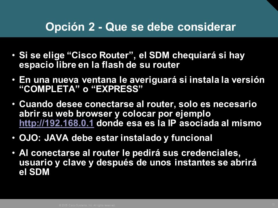 13 © 2005 Cisco Systems, Inc. All rights reserved. Opción 2 - Que se debe considerar Si se elige Cisco Router, el SDM chequiará si hay espacio libre e