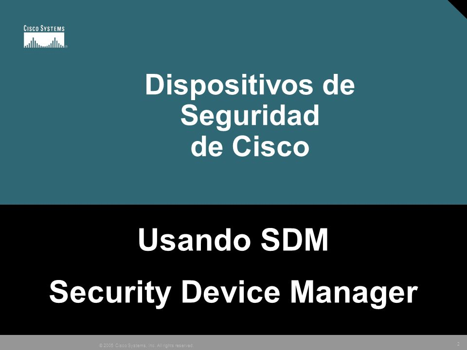 2 © 2005 Cisco Systems, Inc. All rights reserved. Dispositivos de Seguridad de Cisco Usando SDM Security Device Manager