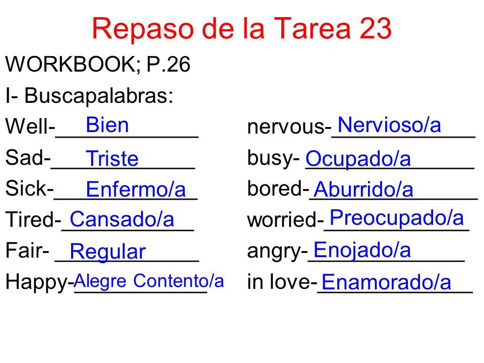 Repaso de la Tarea 23 WORKBOOK; P.26 I- Buscapalabras: Well-____________nervous-____________ Sad-____________busy- ______________ Sick-____________bor