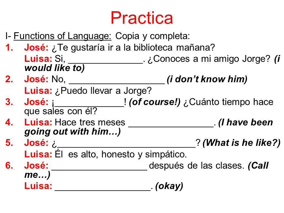 Practica I- Functions of Language: Copia y completa: 1.José: ¿Te gustaría ir a la biblioteca mañana.