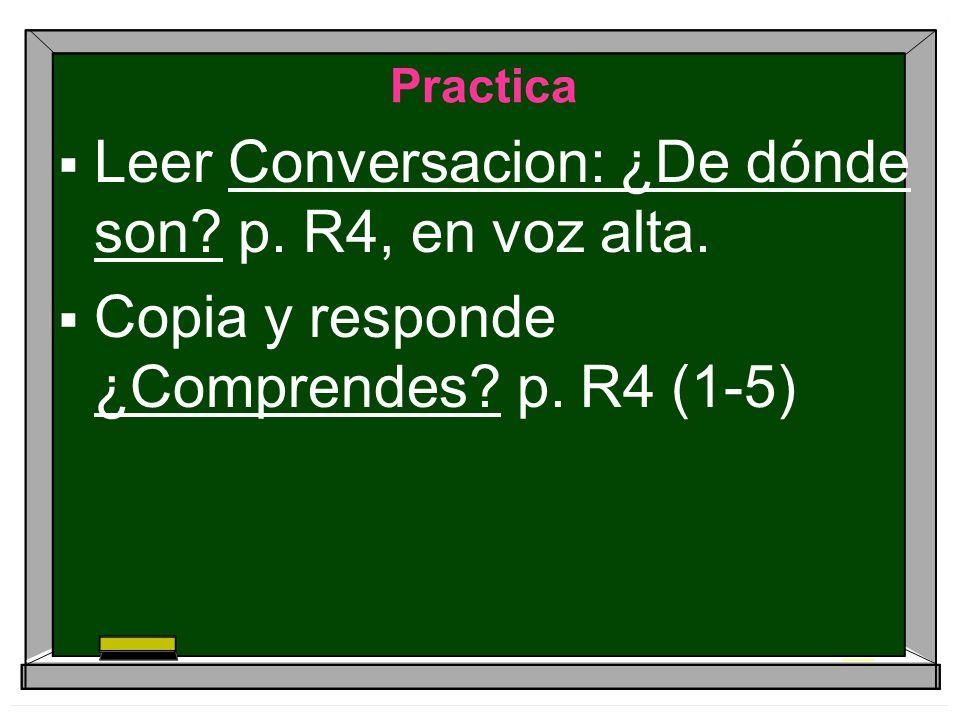 Practica Leer Conversacion: ¿De dónde son. p. R4, en voz alta.
