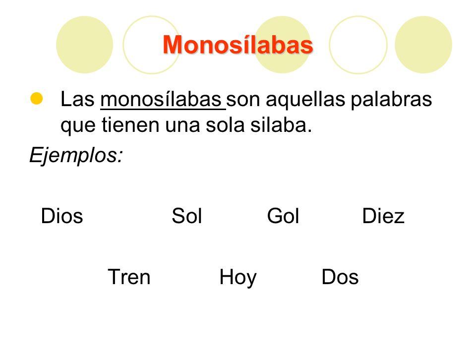 Monosílabas Las monosílabas son aquellas palabras que tienen una sola silaba. Ejemplos: DiosSolGolDiez TrenHoy Dos