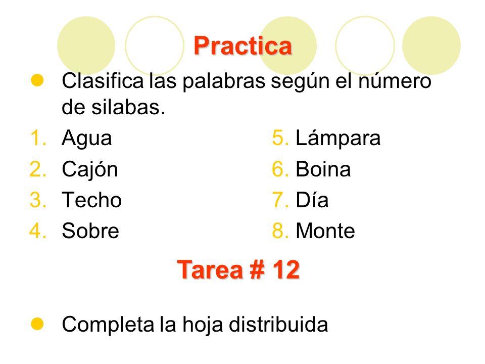 Practica Clasifica las palabras según el número de silabas. 1.Agua5. Lámpara 2.Cajón6. Boina 3.Techo7. Día 4.Sobre8. Monte Completa la hoja distribuid