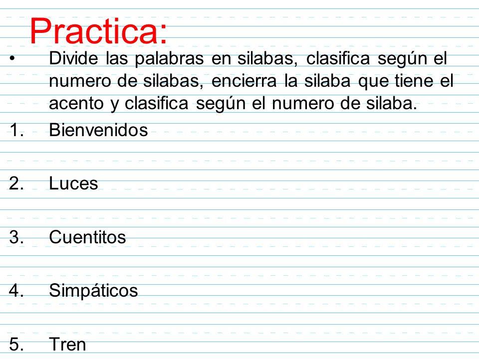 Practica: Divide las palabras en silabas, clasifica según el numero de silabas, encierra la silaba que tiene el acento y clasifica según el numero de