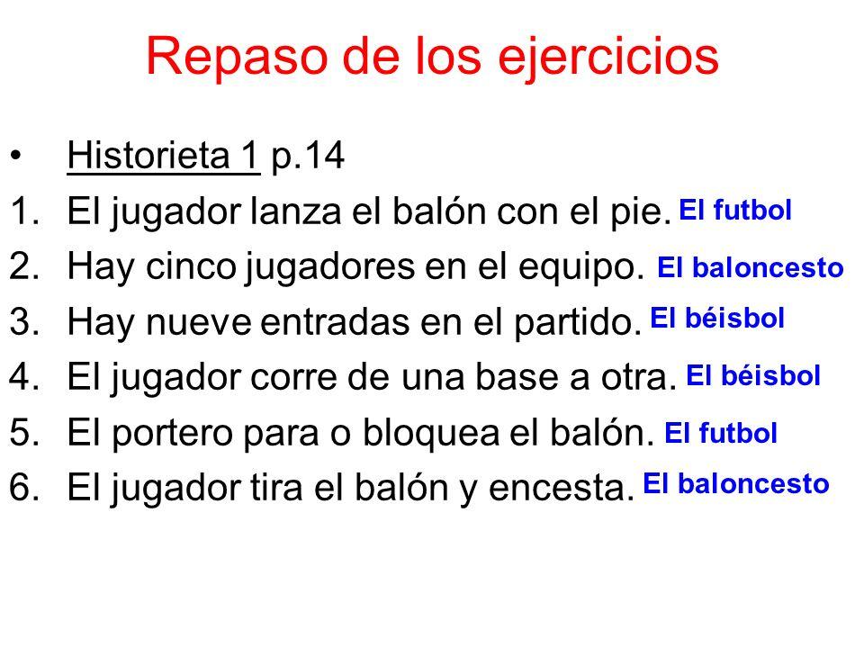 Repaso de los ejercicios Historieta 1 p.14 1.El jugador lanza el balón con el pie.