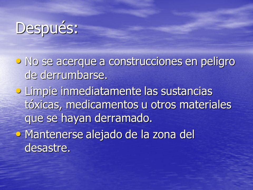 Después: No se acerque a construcciones en peligro de derrumbarse. No se acerque a construcciones en peligro de derrumbarse. Limpie inmediatamente las