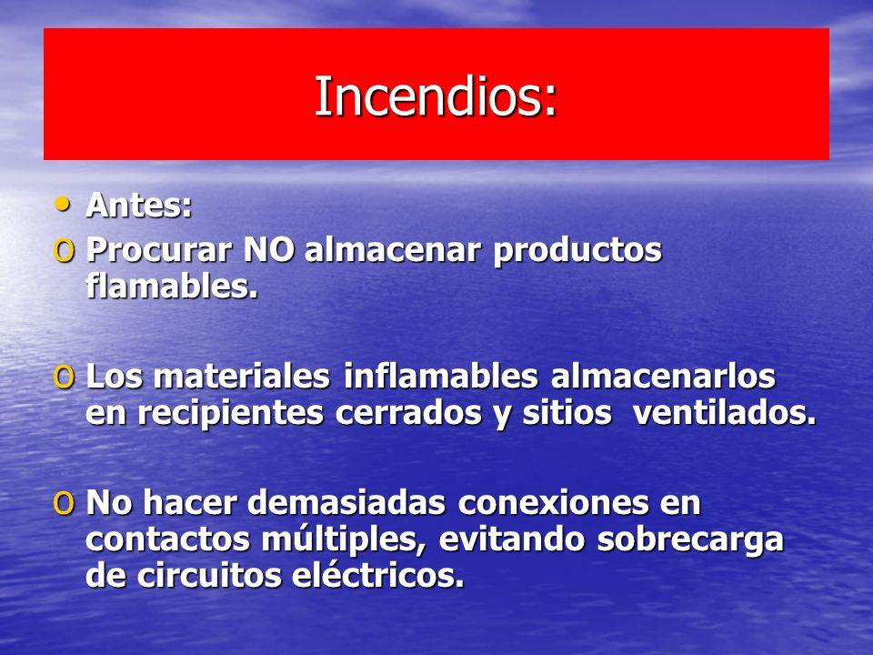 Incendios: Antes: Antes: o Procurar NO almacenar productos flamables. o Los materiales inflamables almacenarlos en recipientes cerrados y sitios venti