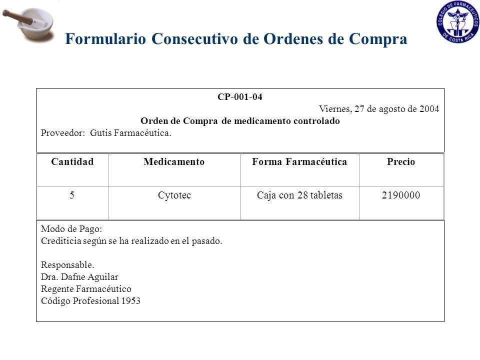 CP-001-04 Viernes, 27 de agosto de 2004 Orden de Compra de medicamento controlado Proveedor: Gutis Farmacéutica. CantidadMedicamentoForma Farmacéutica