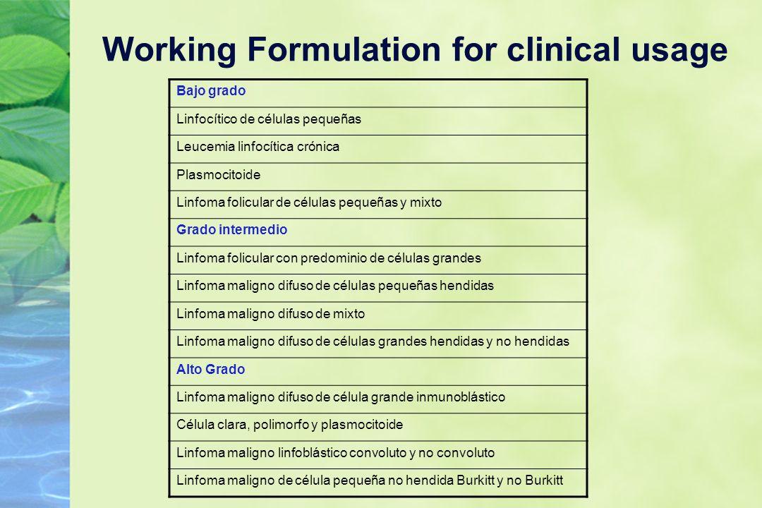Working Formulation for clinical usage Bajo grado Linfocítico de células pequeñas Leucemia linfocítica crónica Plasmocitoide Linfoma folicular de célu