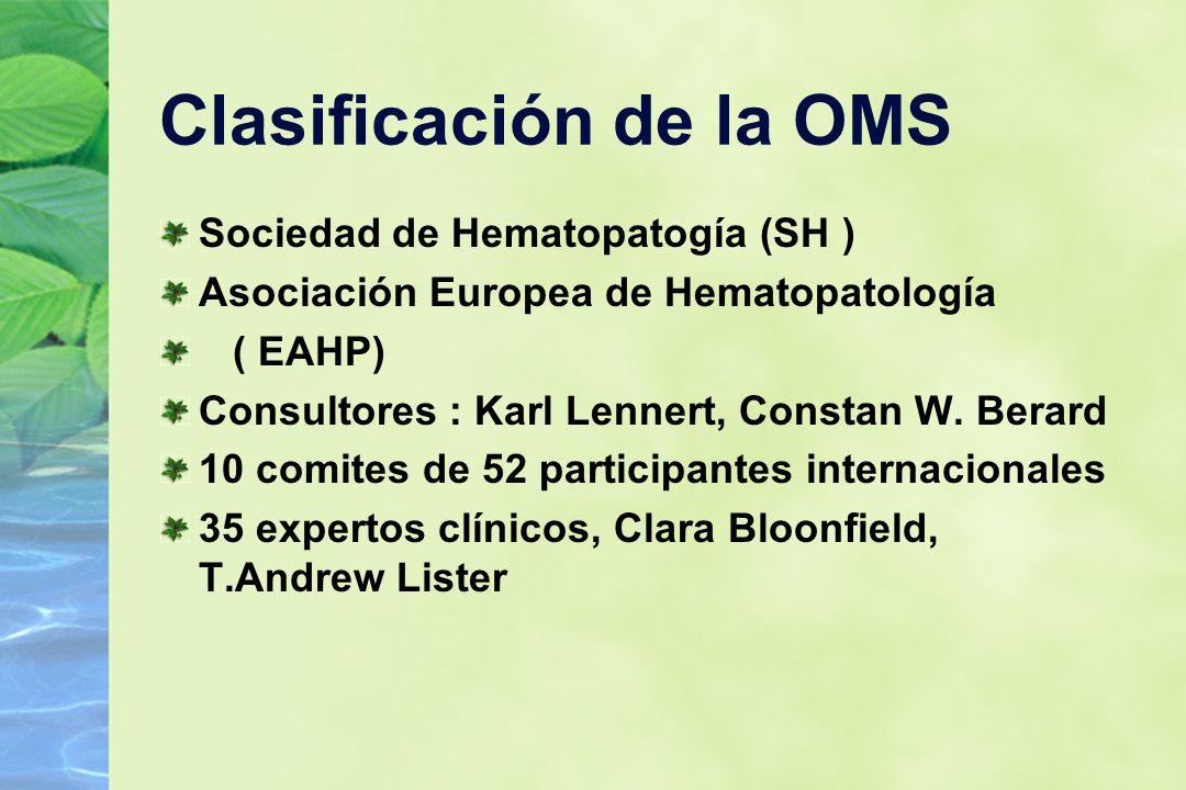 Clasificación de la OMS Sociedad de Hematopatogía (SH ) Asociación Europea de Hematopatología ( EAHP) Consultores : Karl Lennert, Constan W. Berard 10