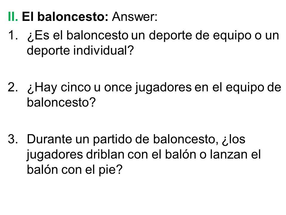 II. El baloncesto: Answer: 1.¿Es el baloncesto un deporte de equipo o un deporte individual.