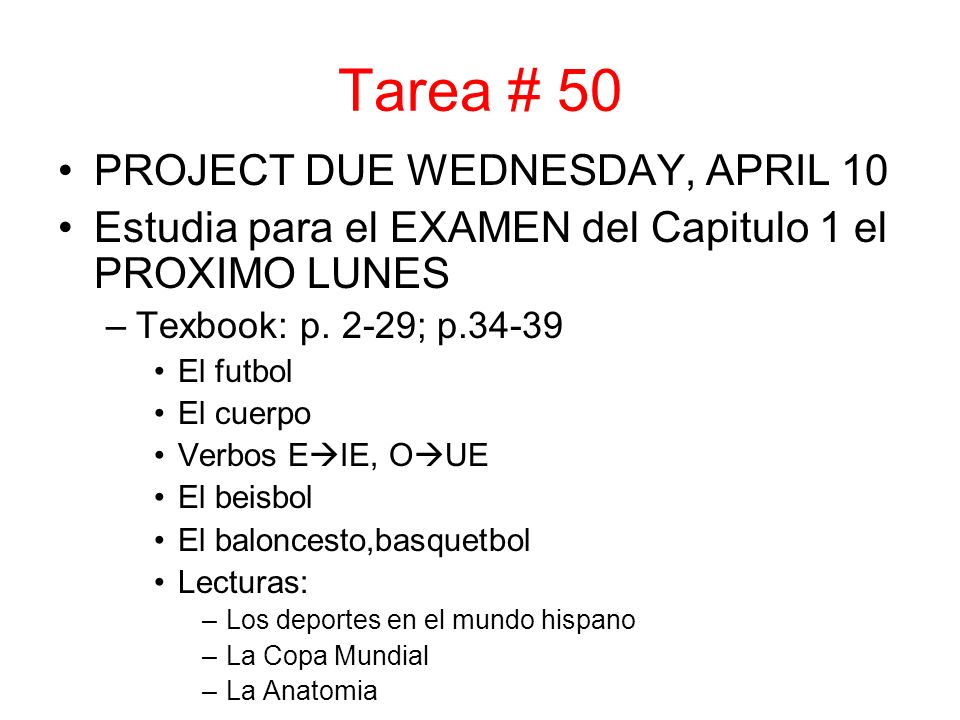 Tarea # 50 PROJECT DUE WEDNESDAY, APRIL 10 Estudia para el EXAMEN del Capitulo 1 el PROXIMO LUNES –Texbook: p.